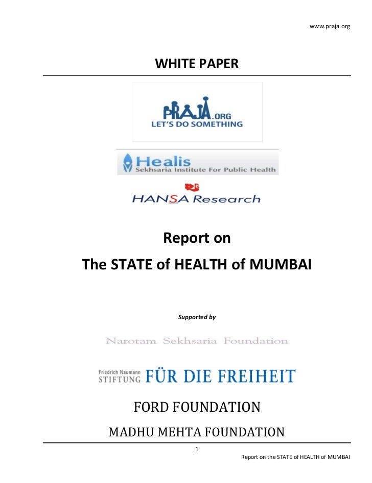 www.praja.org         WHITE PAPER          Report onThe STATE of HEALTH of MUMBAI            Supported by      FORD FOUNDA...