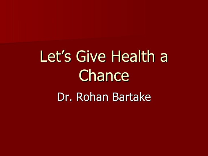 Let's Give Health a Chance Dr. Rohan Bartake