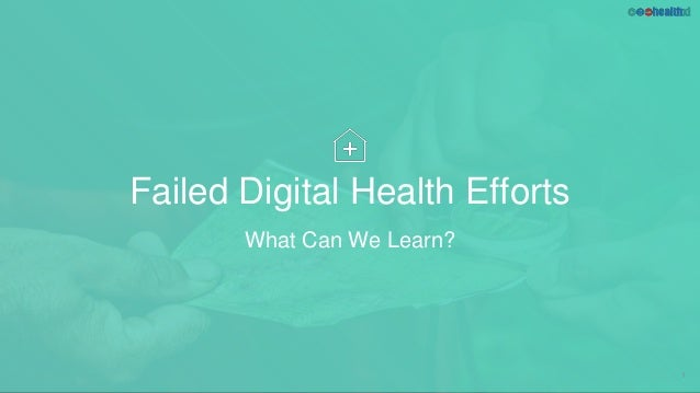 Failed Digital Health Efforts What Can We Learn? 1