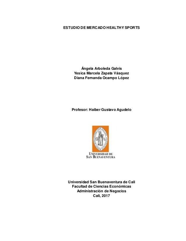 ESTUDIO DE MERCADO HEALTHY SPORTS Ángela Arboleda Galvis Yesica Marcela Zapata Vásquez Diana Fernanda Ocampo López Profeso...
