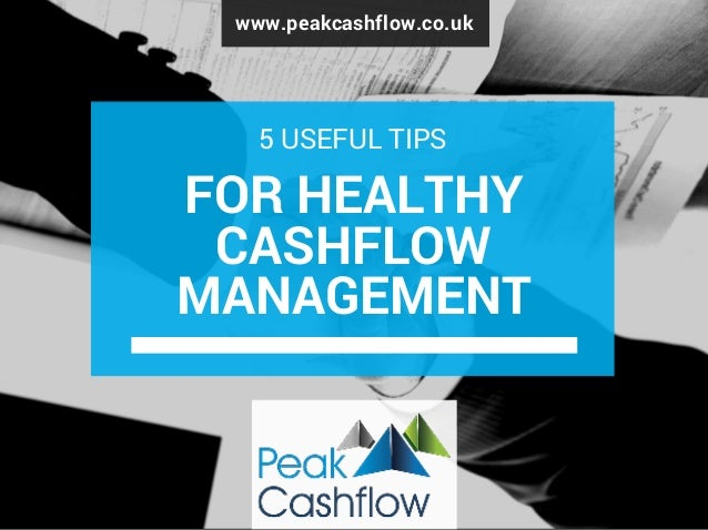 www.peakcashflow.co.uk FOR HEALTHY CASHFLOW MANAGEMENT 5 USEFUL TIPS