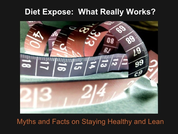 Diet Expose:  What Really Works? Myths and Facts on Staying Healthy and Lean