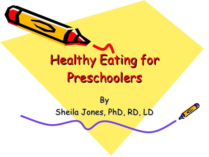 Healthy Eating for Preschoolers By Sheila Jones, PhD, RD, LD