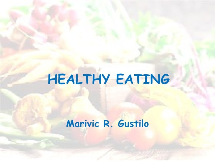 Marivic R. Gustilo HEALTHY EATING