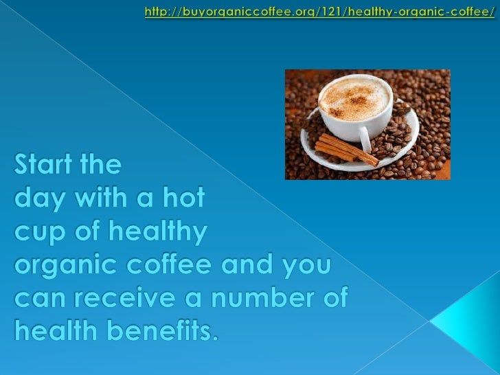 http://buyorganiccoffee.org/121/healthy-organic-coffee/