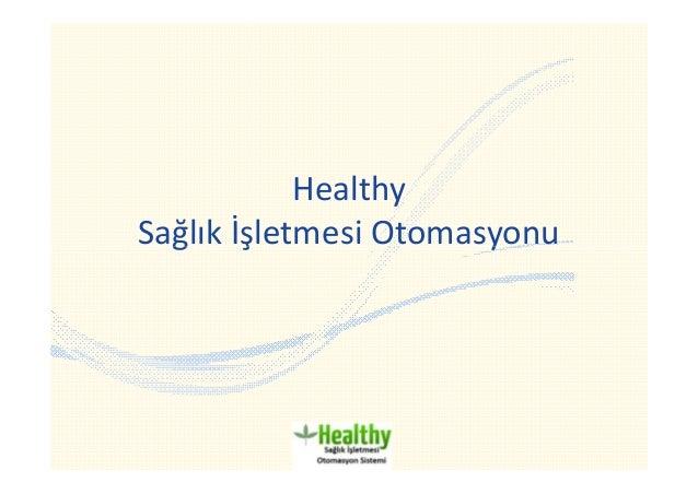 Healthy Sağlık İşletmesi Otomasyonu www.bosgub.com Sağlık İşletmesi Otomasyonu