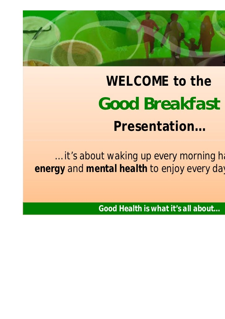 WELCOME to the              Good Breakfast                  Presentation…    … it's about waking up every morning having t...