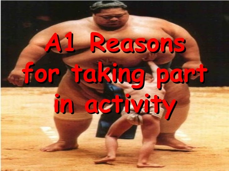 A1 Reasonsfor taking part   in activity