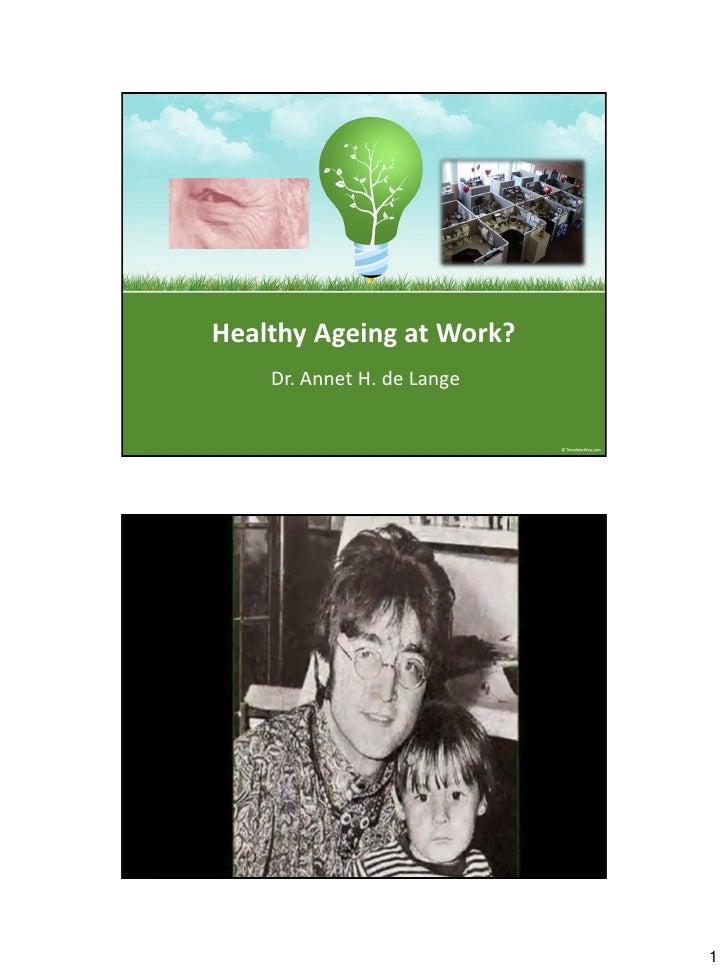 Healthy Ageing at Work?    Dr. Annet H. de Lange                            1