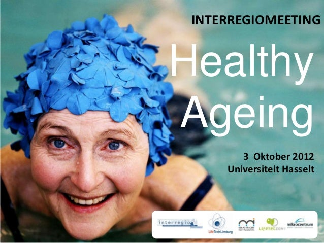 INTERREGIOMEETINGHealthyAgeing        3 Oktober 2012     Universiteit Hasselt