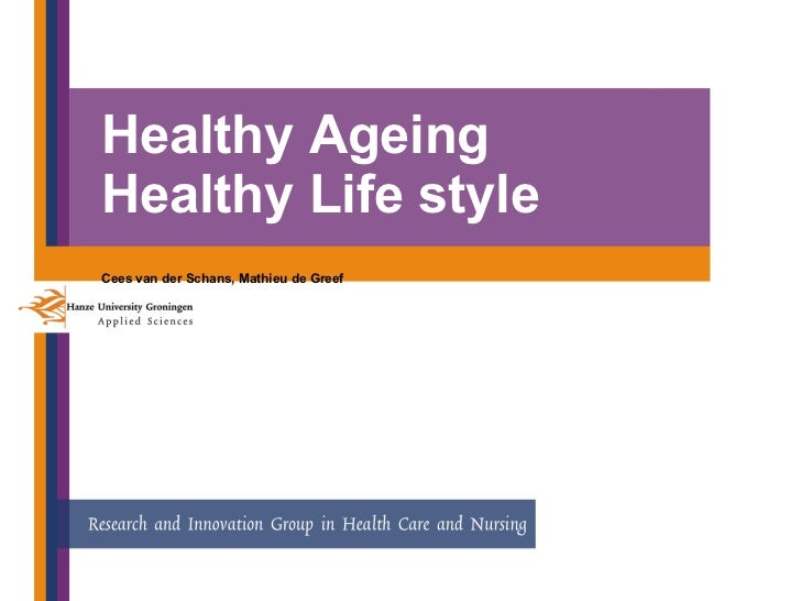 Healthy Ageing Healthy Life style Cees van der Schans, Mathieu de Greef
