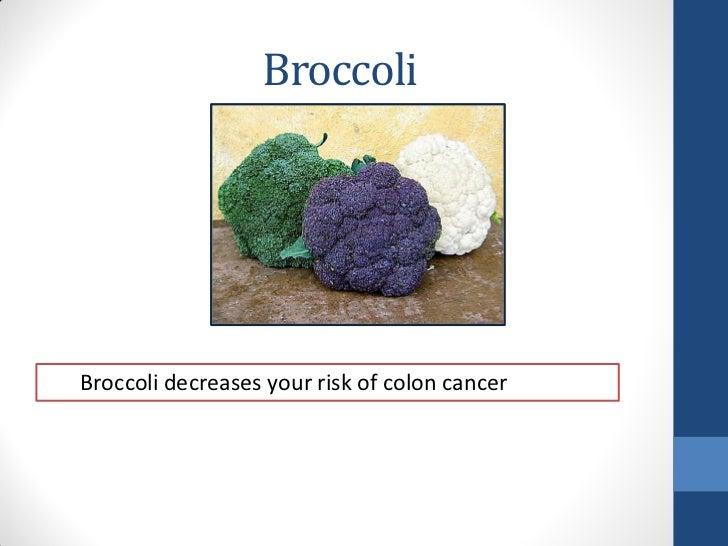 BroccoliBroccoli decreases your risk of colon cancer