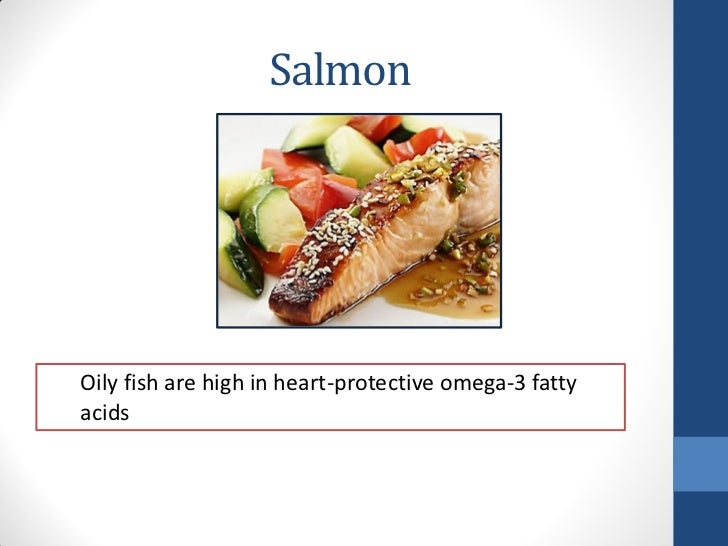 SalmonOily fish are high in heart-protective omega-3 fattyacids