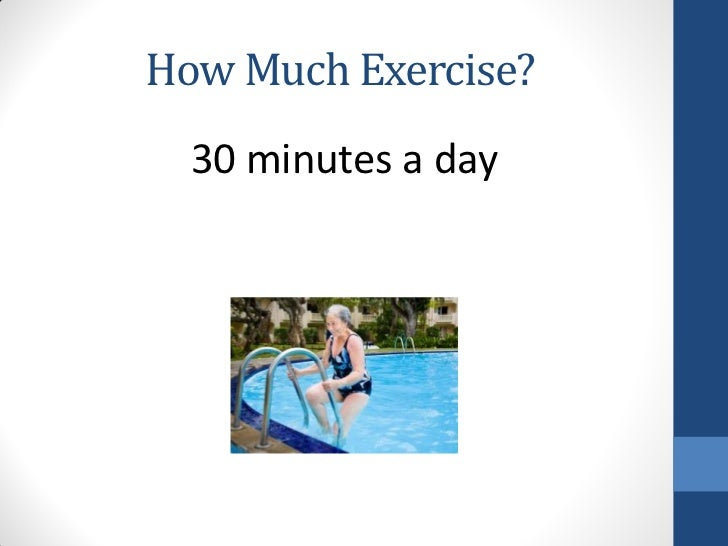 How Much Exercise?  30 minutes a day