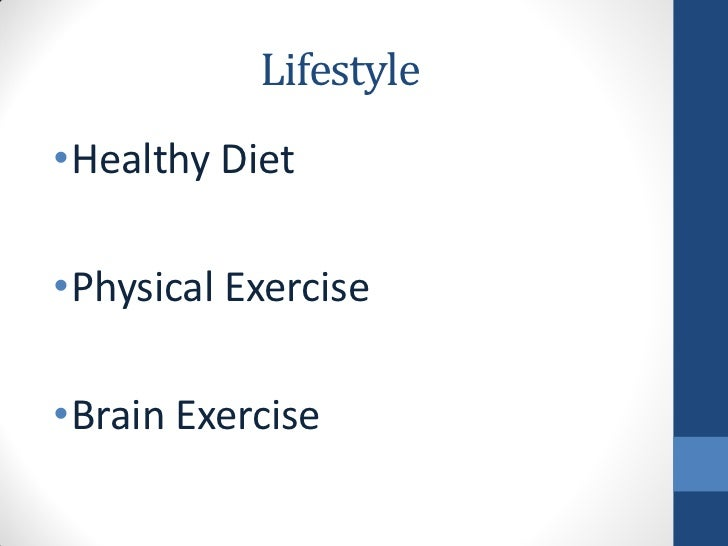 Lifestyle•Healthy Diet•Physical Exercise•Brain Exercise