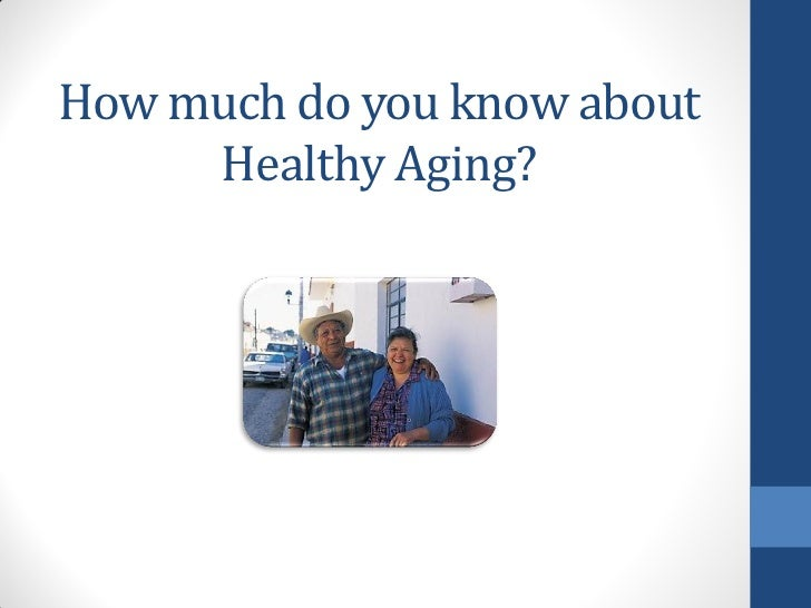 How much do you know about     Healthy Aging?