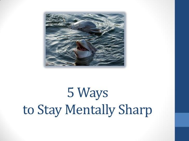 5 Waysto Stay Mentally Sharp