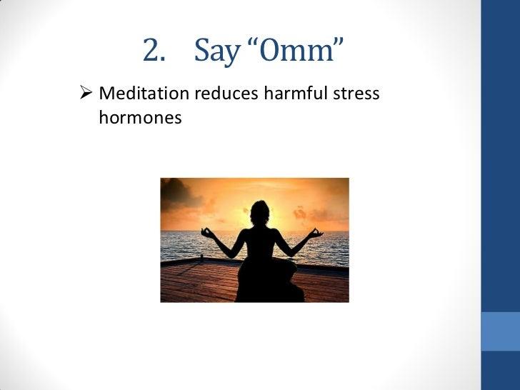 "2. Say ""Omm"" Meditation reduces harmful stress  hormones"