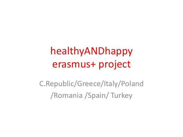 healthyANDhappy erasmus+ project C.Republic/Greece/Italy/Poland /Romania /Spain/ Turkey