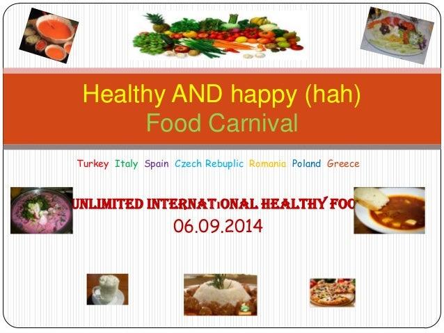 Turkey Italy Spain Czech Rebuplic Romania Poland Greece Unlimited Internatıonal Healthy Food 06.09.2014 Healthy AND happy ...