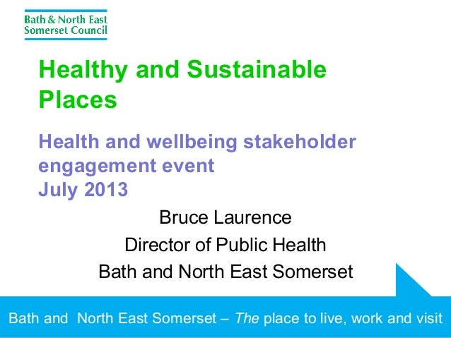 Bath and North East Somerset – The place to live, work and visit Healthy and Sustainable Places Health and wellbeing stake...