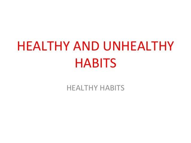 HEALTHY AND UNHEALTHY HABITS HEALTHY HABITS