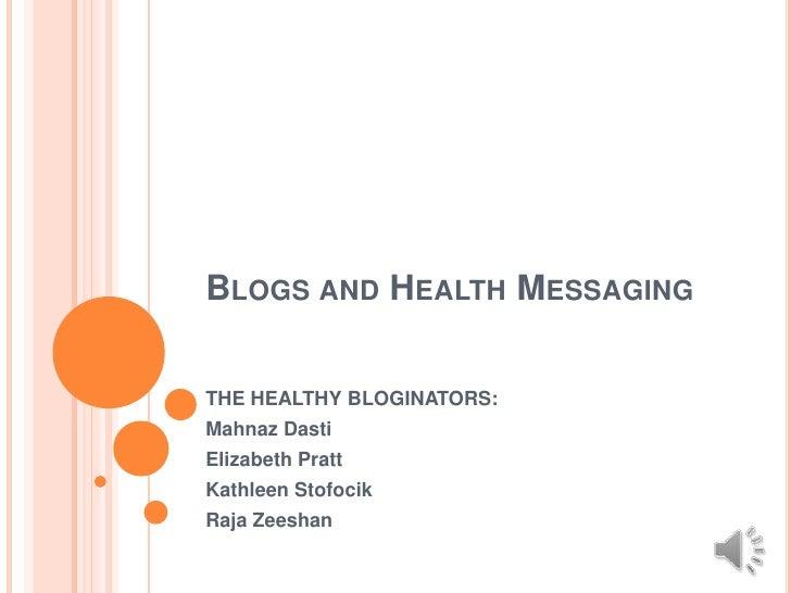 BLOGS AND HEALTH MESSAGINGTHE HEALTHY BLOGINATORS:Mahnaz DastiElizabeth PrattKathleen StofocikRaja Zeeshan