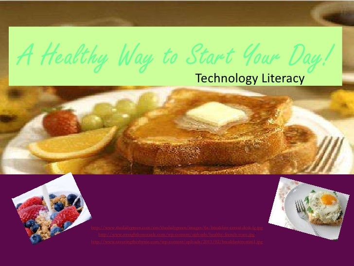 A Healthy Way to Start Your Day!<br />Technology Literacy<br />http://www.thedailygreen.com/cm/thedailygreen/images/6z/bre...
