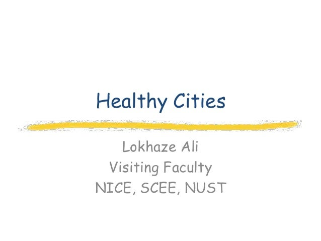 Healthy Cities   Lokhaze Ali Visiting FacultyNICE, SCEE, NUST