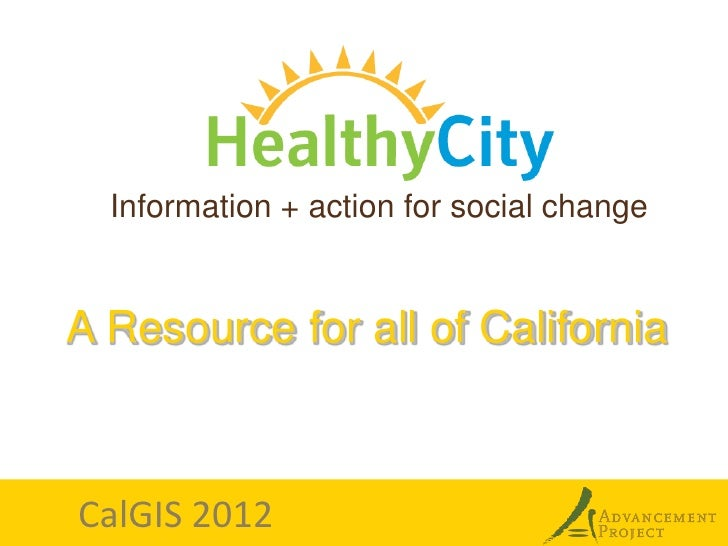 Information + action for social changeA Resource for all of CaliforniaCalGIS 2012