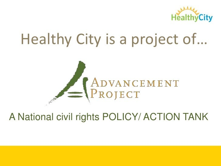 Healthy City is a project of…  <br />A National civil rights POLICY/ ACTION TANK<br />