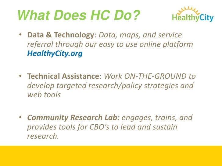 What Does HC Do?<br />Data & Technology: Data, maps, and service referral through our easy to use online platform HealthyC...