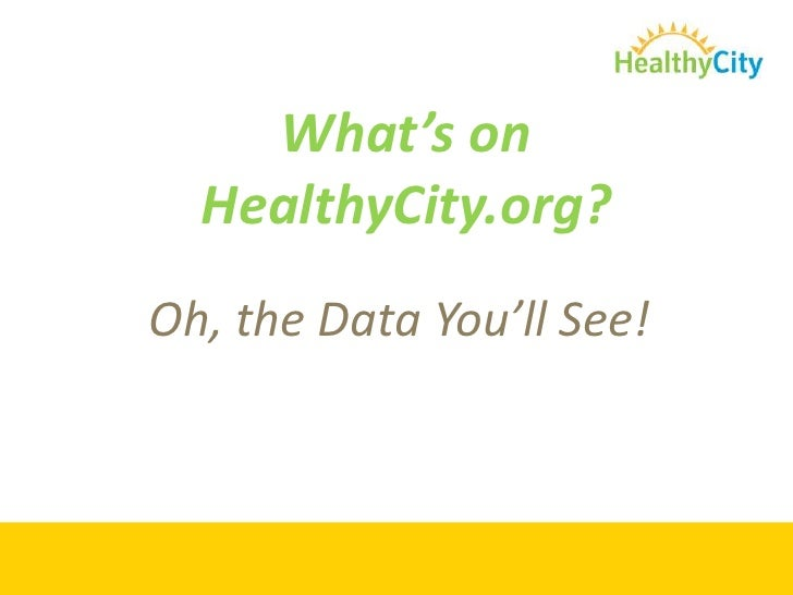 What's on HealthyCity.org?<br />Oh, the Data You'll See!<br />