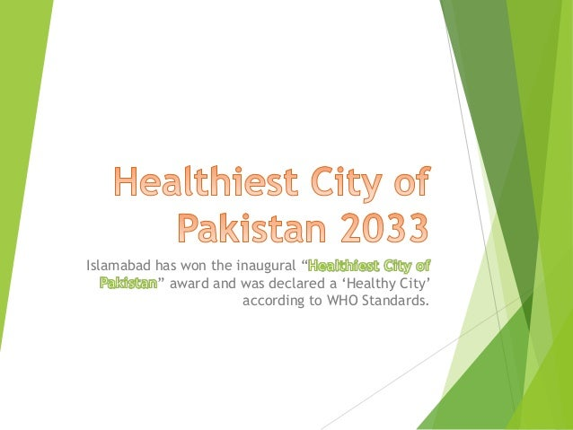 "Islamabad has won the inaugural ""          "" award and was declared a ""Healthy City""                       according to WH..."