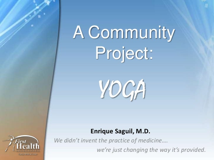 A Community          Project:                 YOGA             Enrique Saguil, M.D.We didn't invent the practice of medici...