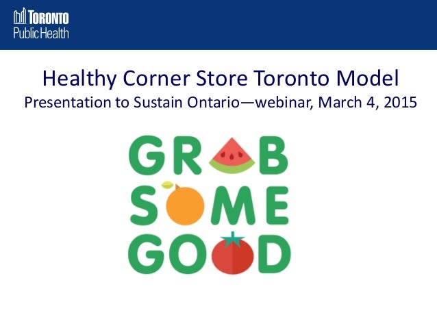 Healthy Corner Store Toronto Model Presentation to Sustain Ontario—webinar, March 4, 2015
