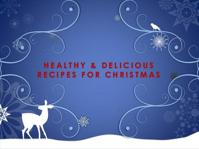 HEALTHY & DELICIOUS RECIPES FOR CHRISTMAS