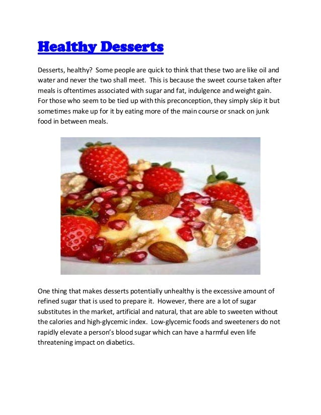 Healthy DessertsDesserts, healthy? Some people are quick to think that these two are like oil andwater and never the two s...