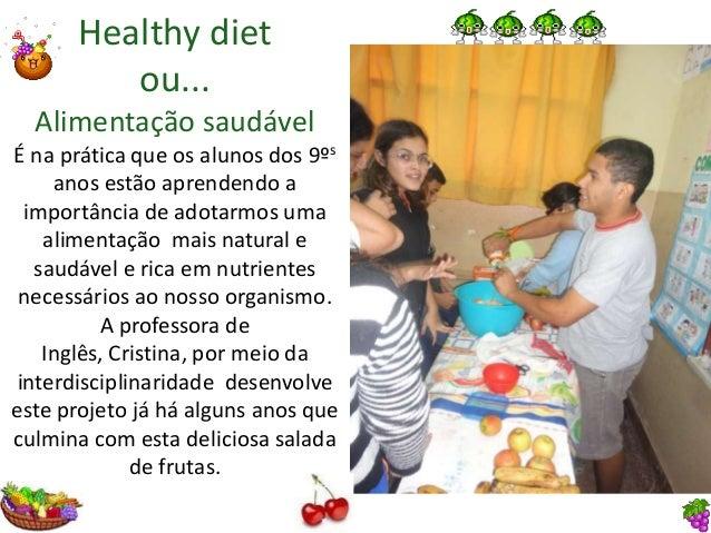 Healthy diet ou... Alimentação saudável É na prática que os alunos dos 9ºs anos estão aprendendo a importância de adotarmo...