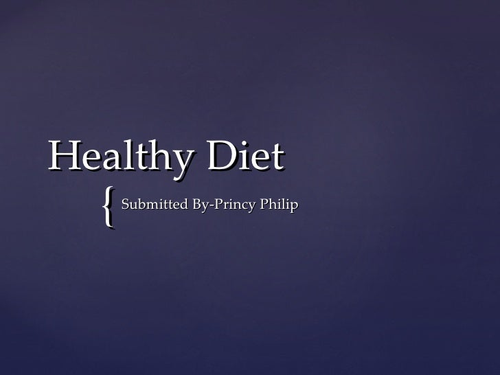 Healthy Diet Submitted By-Princy Philip