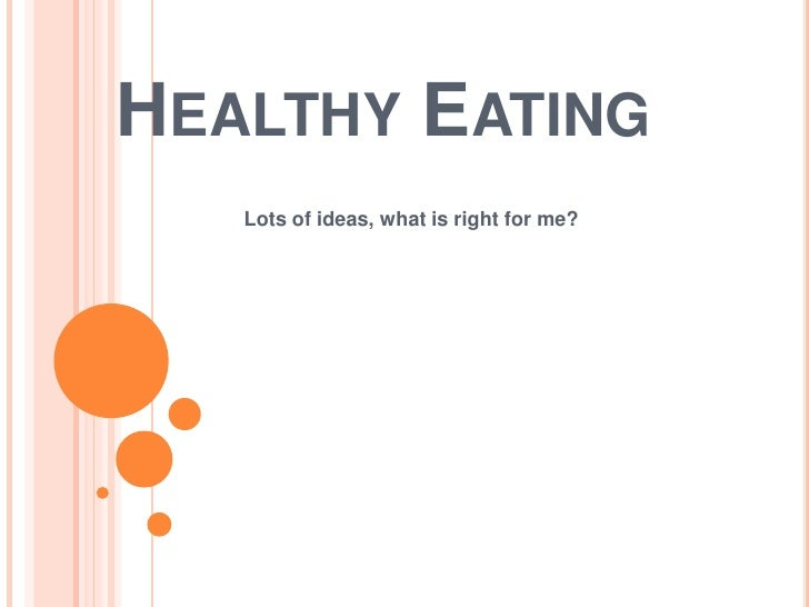 Healthy Eating<br />Lots of ideas, what is right for me?<br />