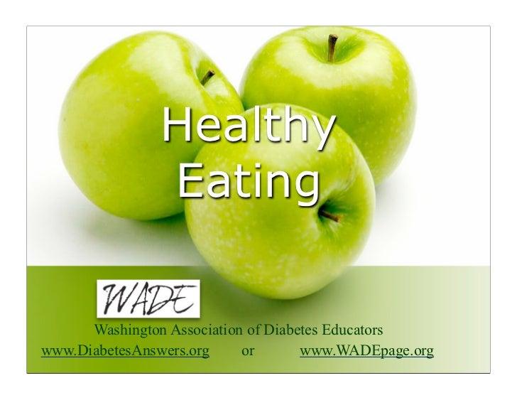 Healthy                Eating      Washington Association of Diabetes Educatorswww.DiabetesAnswers.org     or       www.WA...