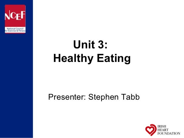 Unit 3: Healthy EatingPresenter: Stephen Tabb