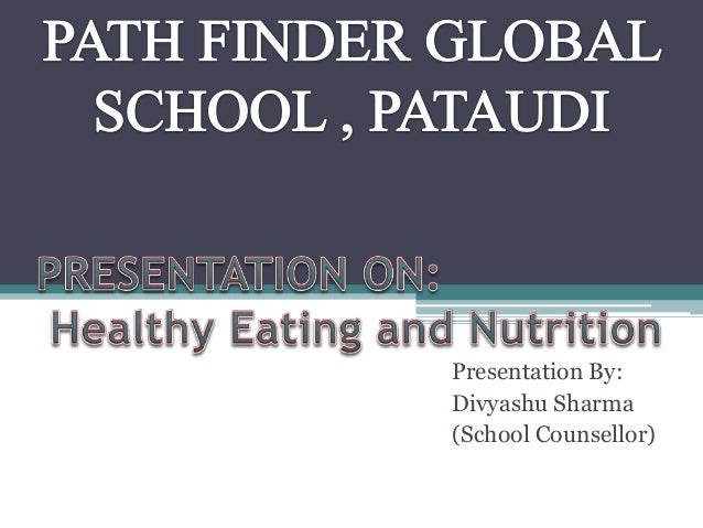 Presentation By:Divyashu Sharma(School Counsellor)