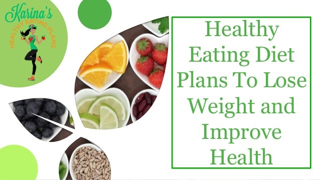 Healthy Eating Diet Plans To Lose Weight And Improve Health