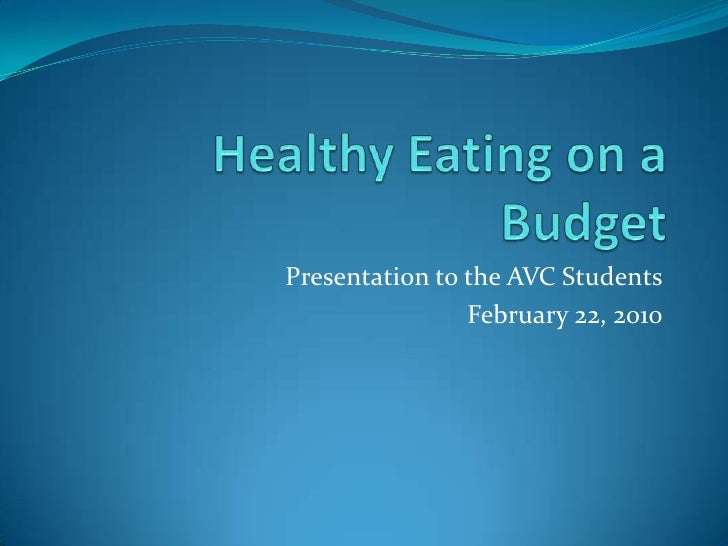 Healthy Eating on a Budget<br />Presentation to the AVC Students<br />February 22, 2010<br />
