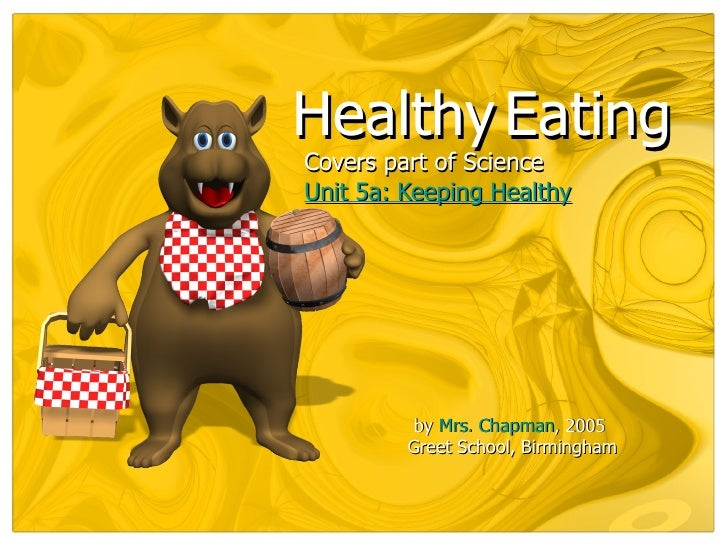 Healthy EatingCovers part of ScienceUnit 5a: Keeping Healthy          by Mrs. Chapman, 2005         Greet School, Birmingham