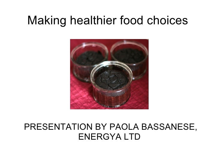 Making healthier food choicesPRESENTATION BY PAOLA BASSANESE,         ENERGYA LTD