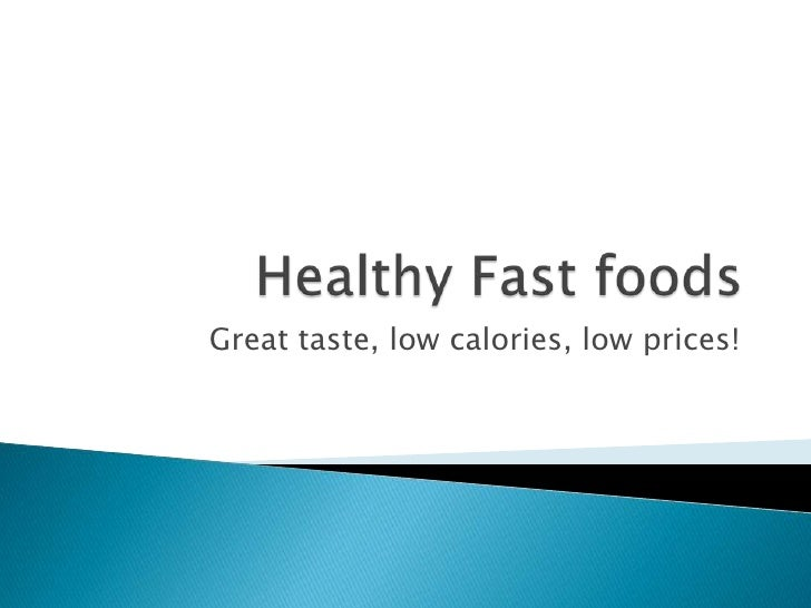 Healthy Fast foods<br />Great taste, low calories, low prices!<br />