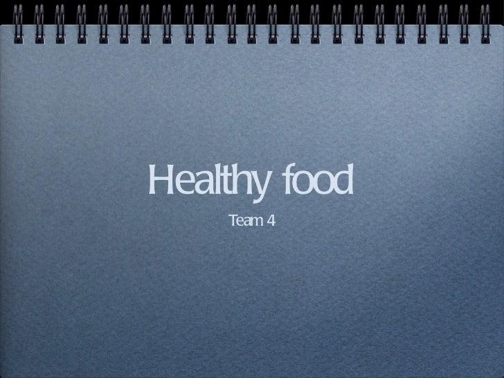 Healthy food <ul><li>Team 4 </li></ul>